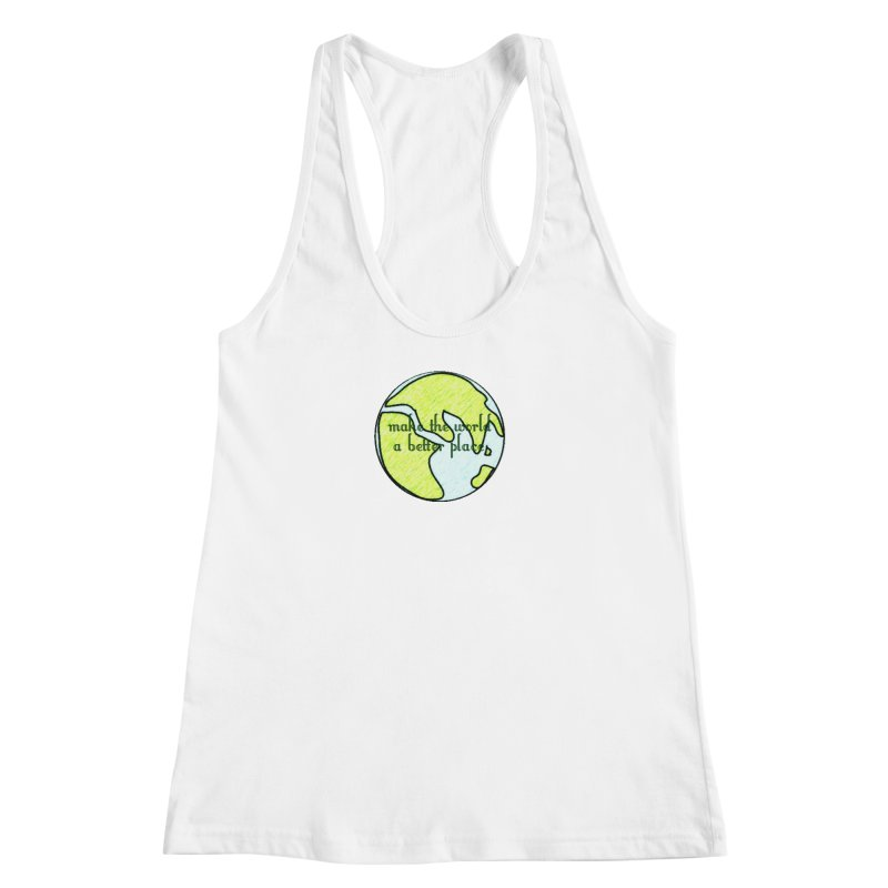 The World a Better Place Women's Racerback Tank by riverofchi's Artist Shop