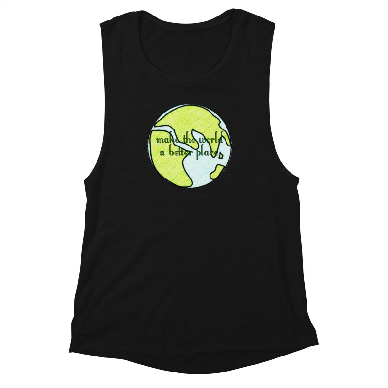 The World a Better Place Women's Muscle Tank by riverofchi's Artist Shop