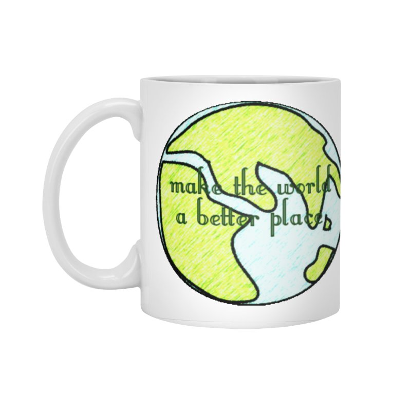 The World a Better Place Accessories Standard Mug by riverofchi's Artist Shop