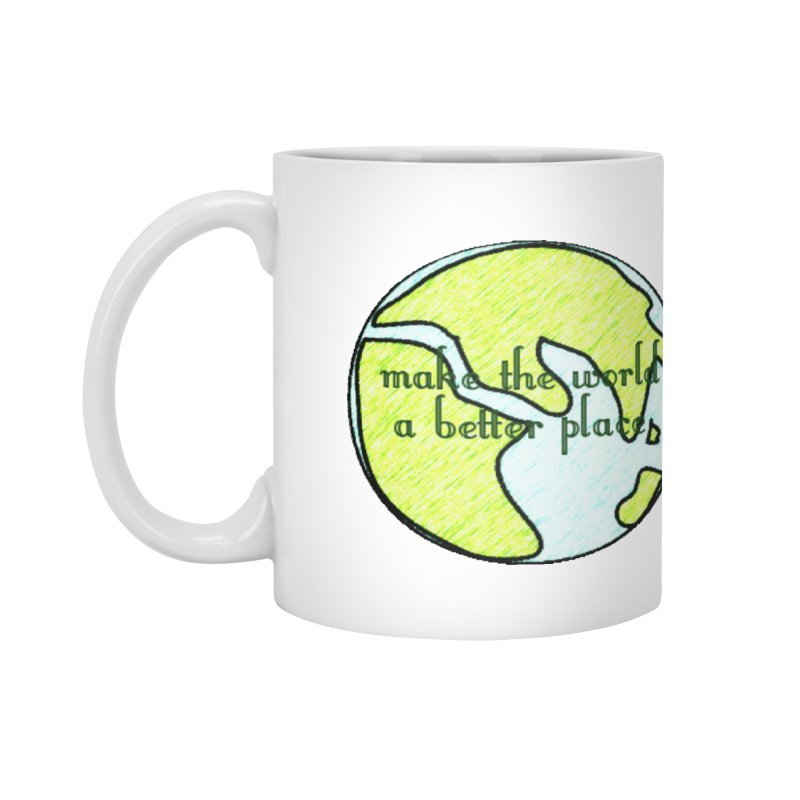 The World a Better Place Accessories Mug by riverofchi's Artist Shop