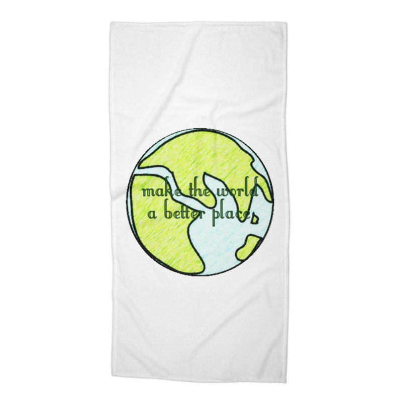 The World a Better Place Accessories Beach Towel by riverofchi's Artist Shop