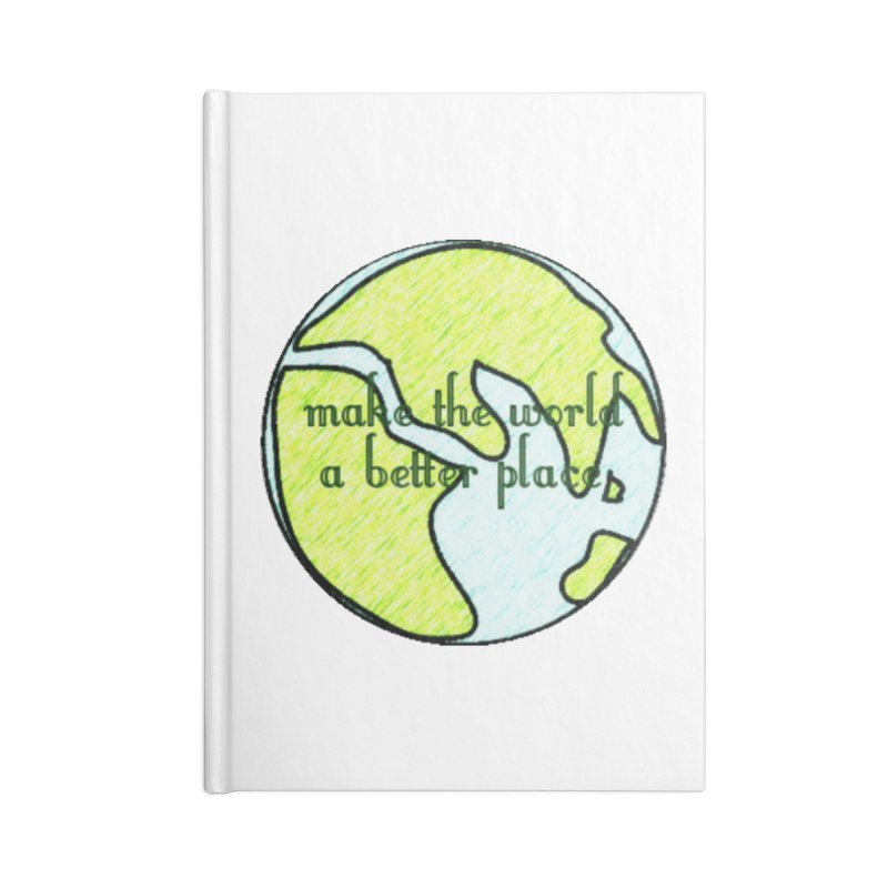 The World a Better Place Accessories Blank Journal Notebook by riverofchi's Artist Shop