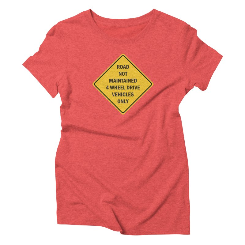 4-Wheel Drive Only Women's Triblend T-Shirt by River Trail Supply Company