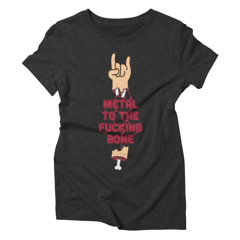 Metal to the Bone Women's Triblend T-shirt by Rizzofied