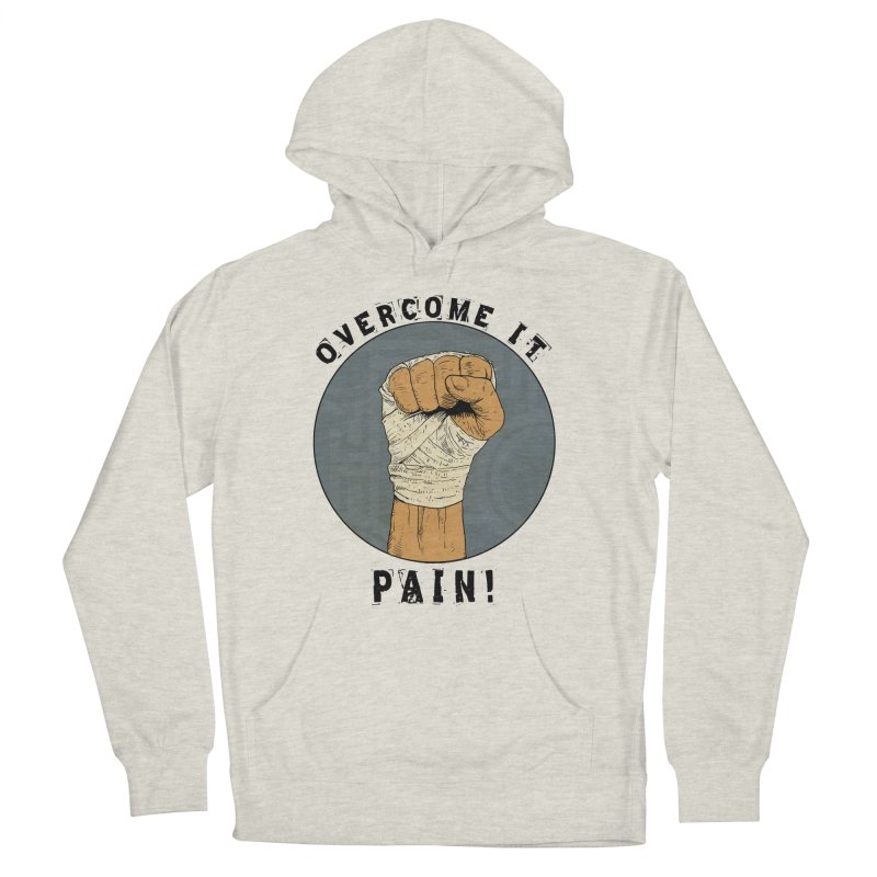 Overcome Pain  Men's French Terry Pullover Hoody by Pigment World Artist Shop