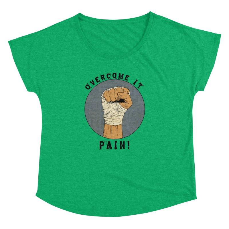 Overcome Pain  Women's Dolman Scoop Neck by Pigment World Artist Shop