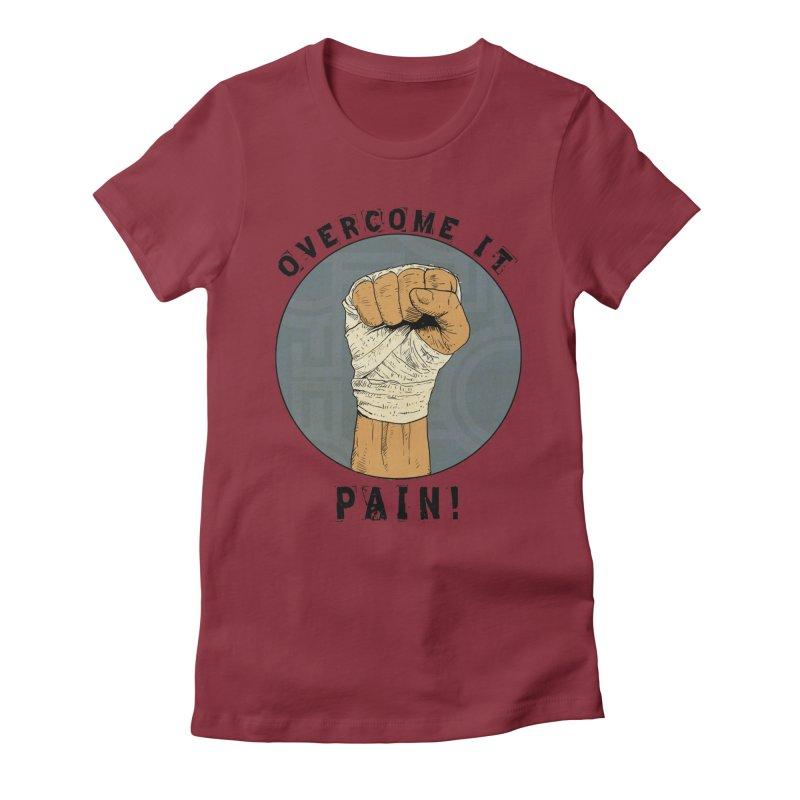 Overcome Pain  Women's T-Shirt by Pigment World Artist Shop