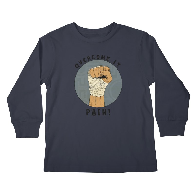 Overcome Pain  Kids Longsleeve T-Shirt by Pigment World Artist Shop