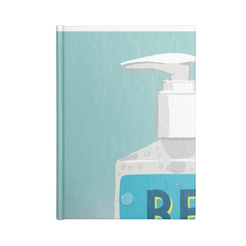 Be Wise Sanitize Accessories Lined Journal Notebook by RJ Artworks's Artist Shop
