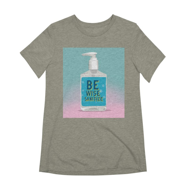 Be Wise Sanitize Women's Extra Soft T-Shirt by RJ Artworks's Artist Shop