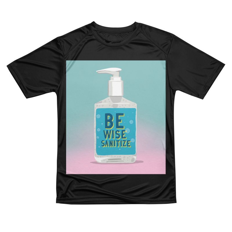 Be Wise Sanitize Men's Performance T-Shirt by RJ Artworks's Artist Shop