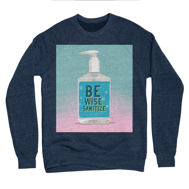 Be Wise Sanitize Women's Sponge Fleece Sweatshirt by RJ Artworks's Artist Shop