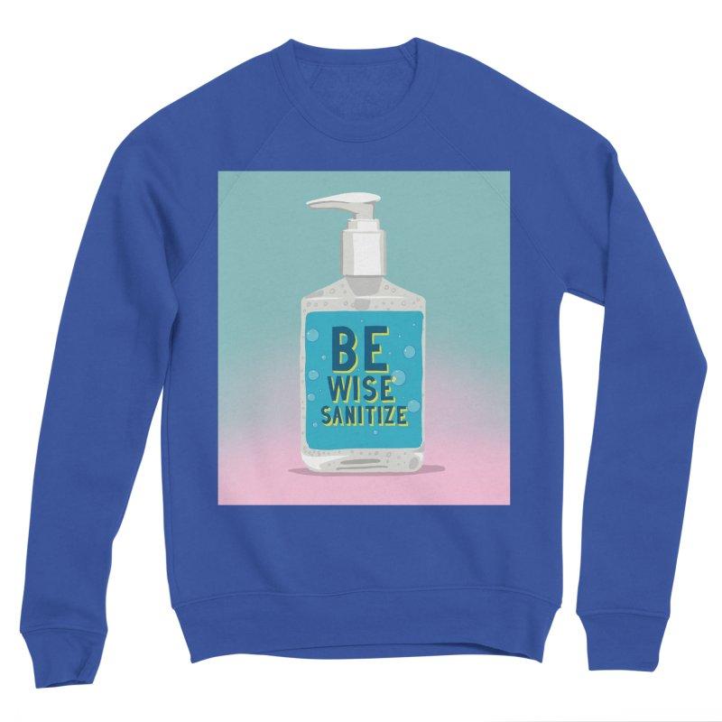 Be Wise Sanitize Men's Sponge Fleece Sweatshirt by RJ Artworks's Artist Shop