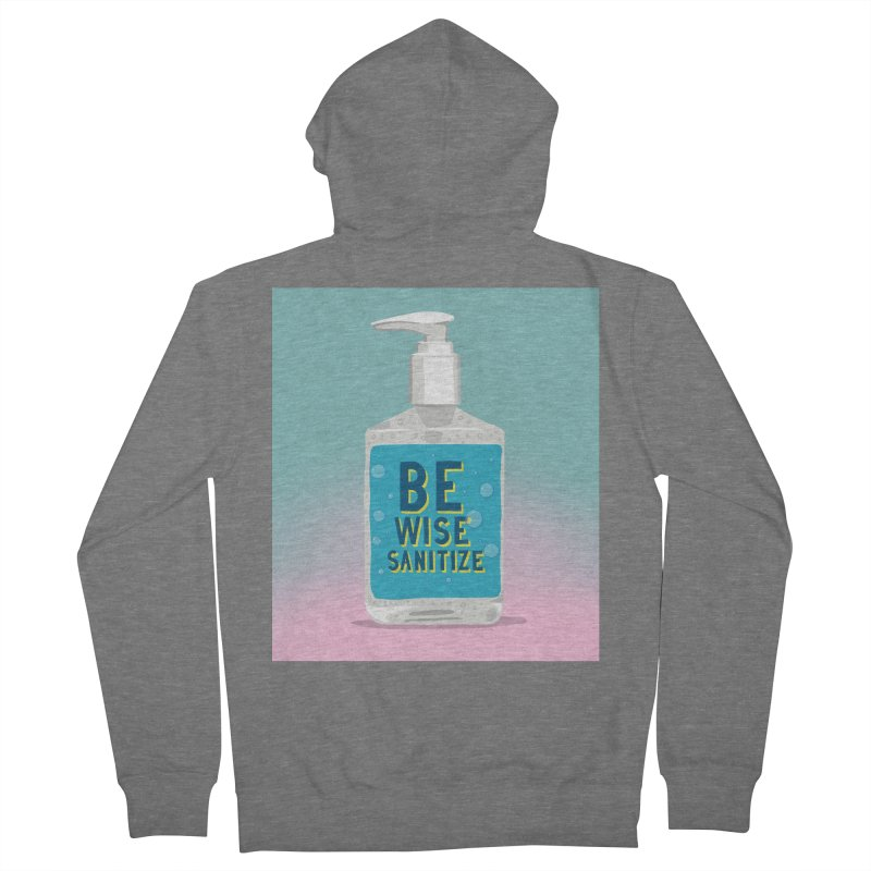Be Wise Sanitize Women's French Terry Zip-Up Hoody by RJ Artworks's Artist Shop