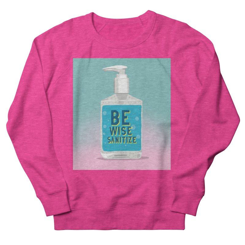 Be Wise Sanitize Women's French Terry Sweatshirt by RJ Artworks's Artist Shop