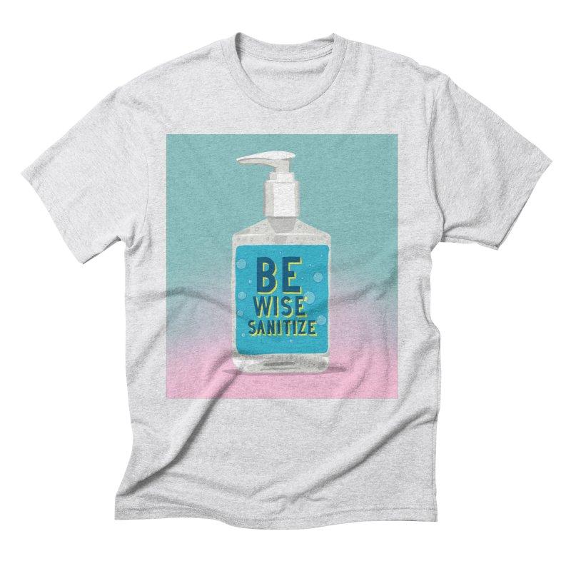 Be Wise Sanitize Men's Triblend T-Shirt by RJ Artworks's Artist Shop