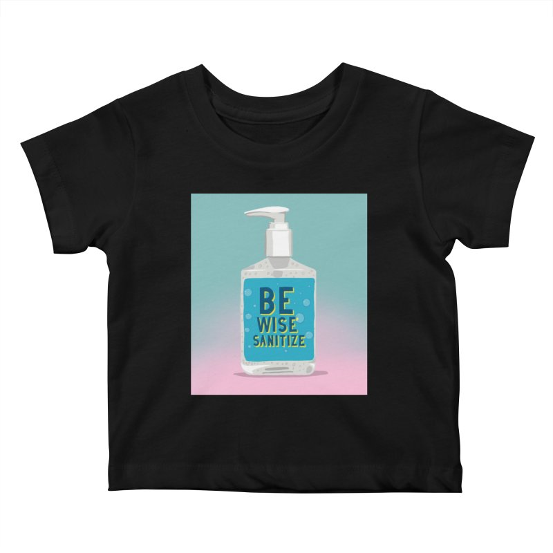 Be Wise Sanitize Kids Baby T-Shirt by RJ Artworks's Artist Shop