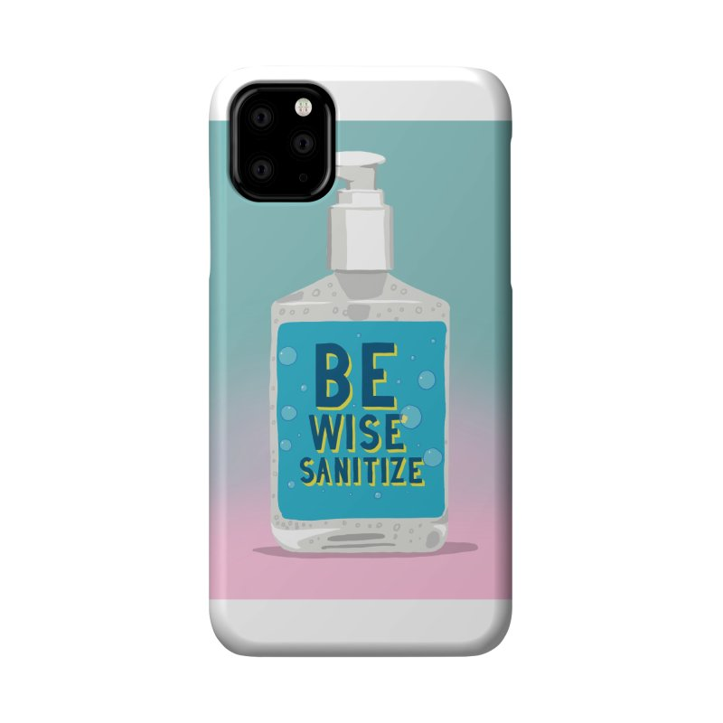 Be Wise Sanitize Accessories Phone Case by RJ Artworks's Artist Shop