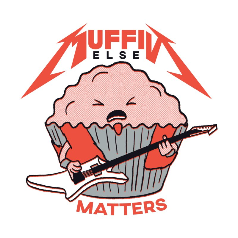 Muffin Else Matters Men's T-Shirt by RJ Artworks's Artist Shop