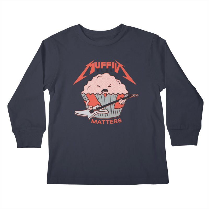 Muffin Else Matters Kids Longsleeve T-Shirt by RJ Artworks's Artist Shop
