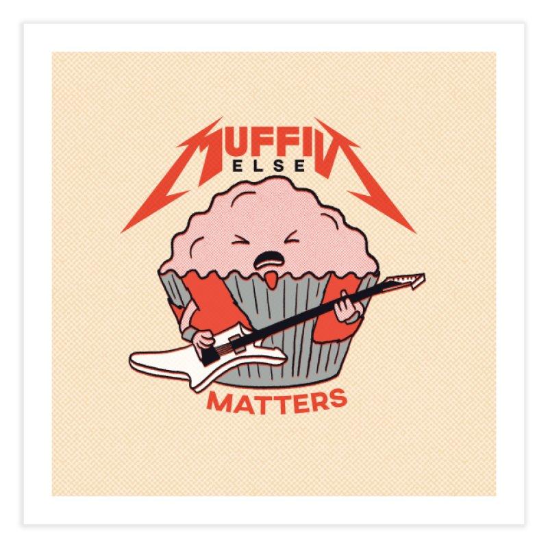 Muffin Else Matters Home Fine Art Print by RJ Artworks's Artist Shop