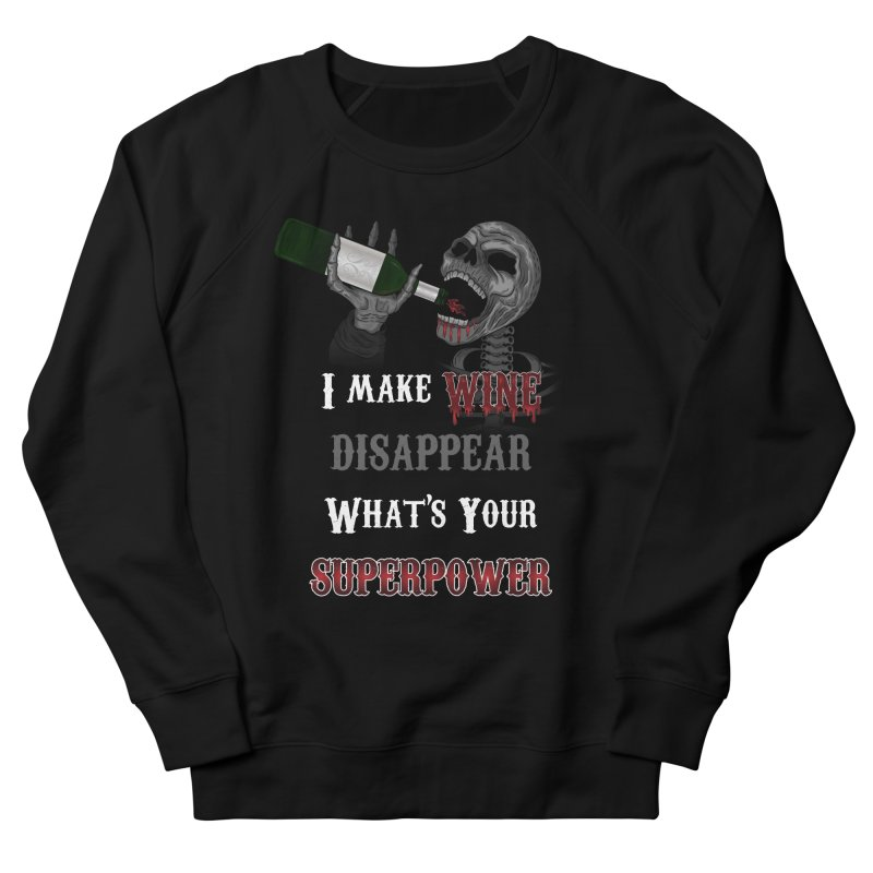 I make Wine disappear. What's your Superpower? Women's Sweatshirt by R Lopez Designs