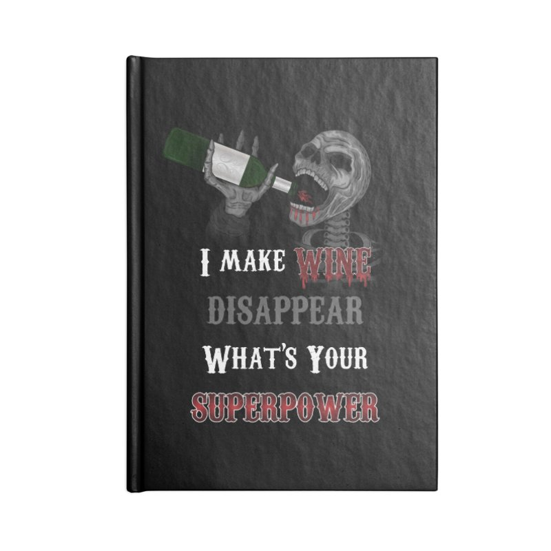 I make Wine disappear. What's your Superpower? Accessories Notebook by R Lopez Designs