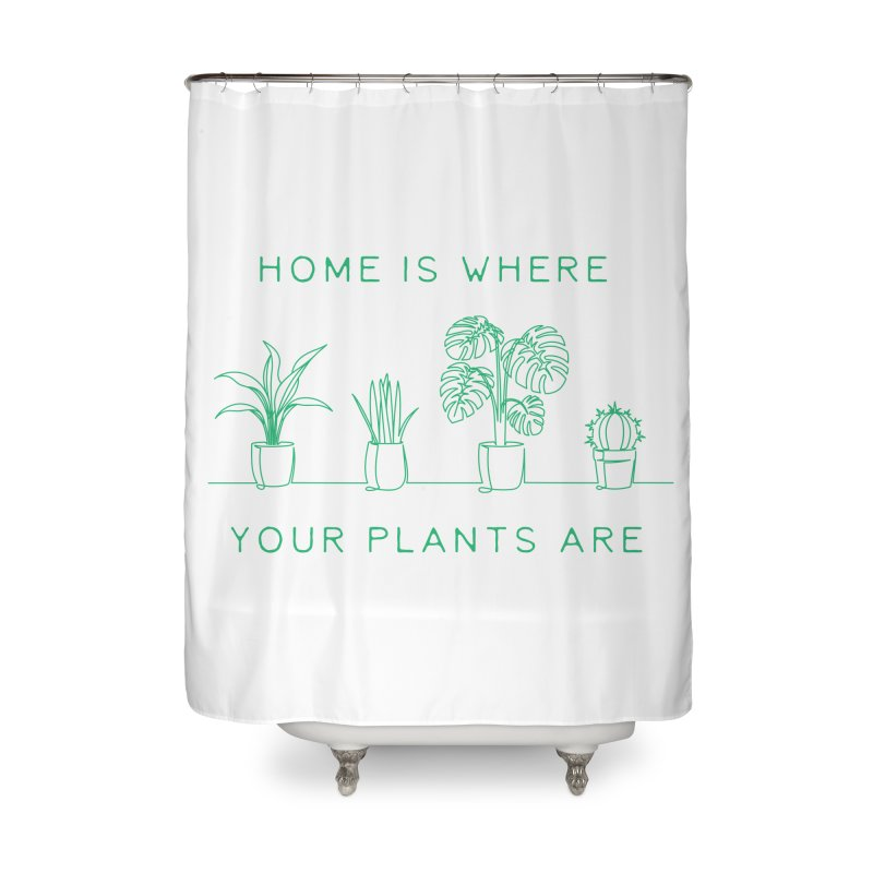 Home is where your plants are Home Shower Curtain by Roam & Roots Shop