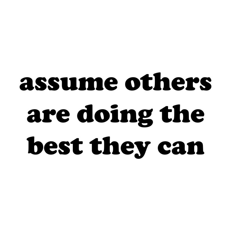 Assume others are doing the best they can Women's Tank by Roam & Roots Shop