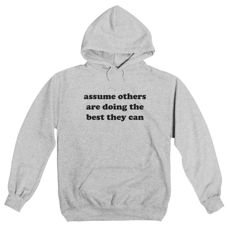 Assume others are doing the best they can Women's Pullover Hoody by Roam & Roots Shop