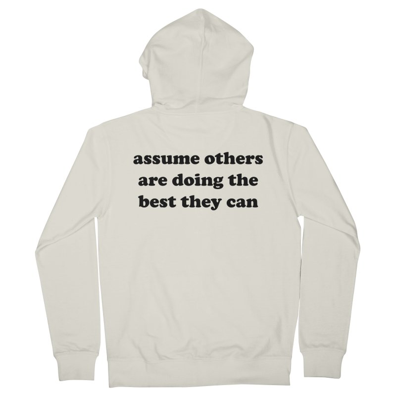 Assume others are doing the best they can Women's Zip-Up Hoody by Roam & Roots Shop