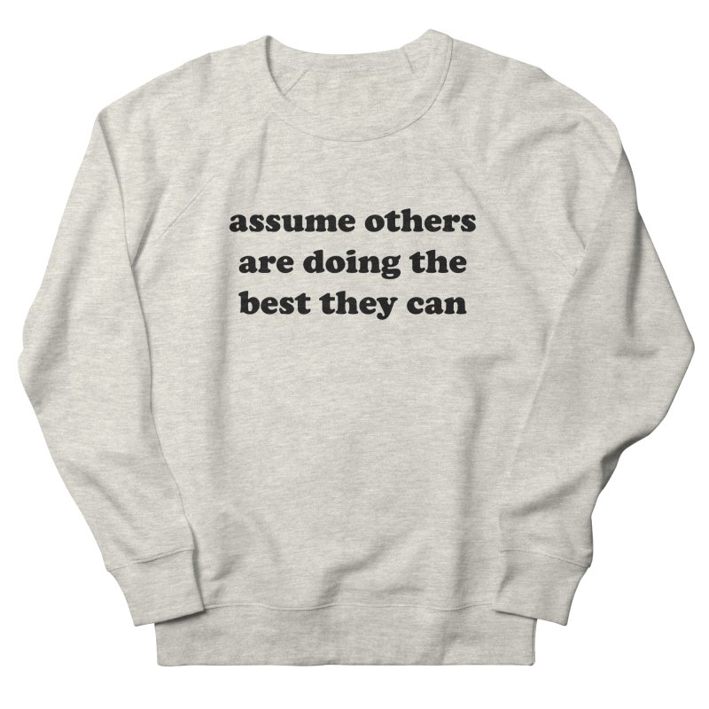 Assume others are doing the best they can Women's Sweatshirt by Roam & Roots Shop
