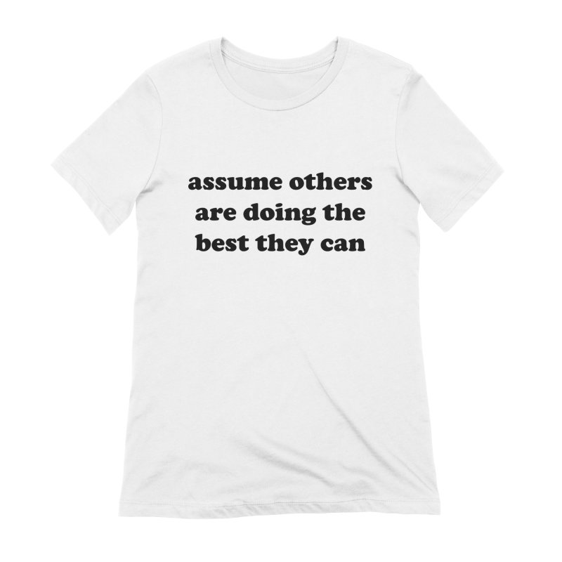Assume others are doing the best they can Women's T-Shirt by Roam & Roots Shop