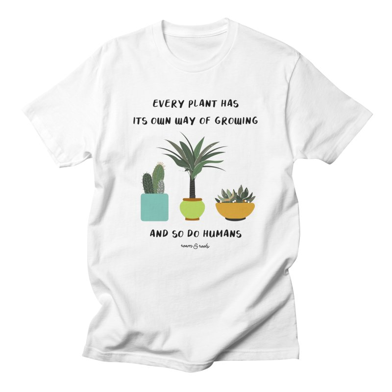 Every plant has its own way of growing Women's T-Shirt by Roam & Roots Shop