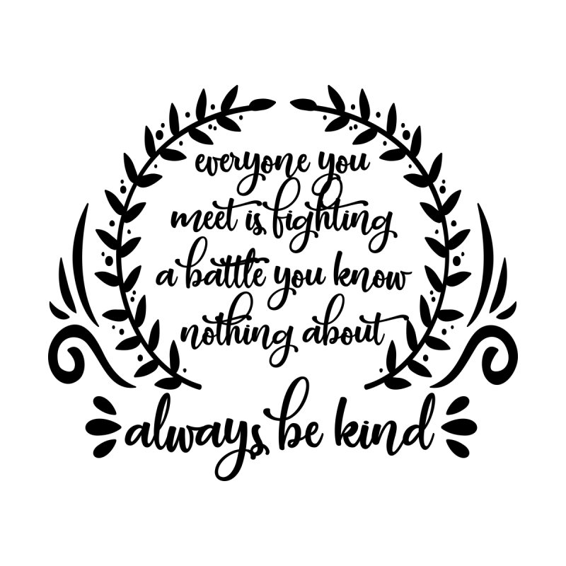 Everyone is fighting a battle - Be Kind Accessories Bag by Roam & Roots Shop