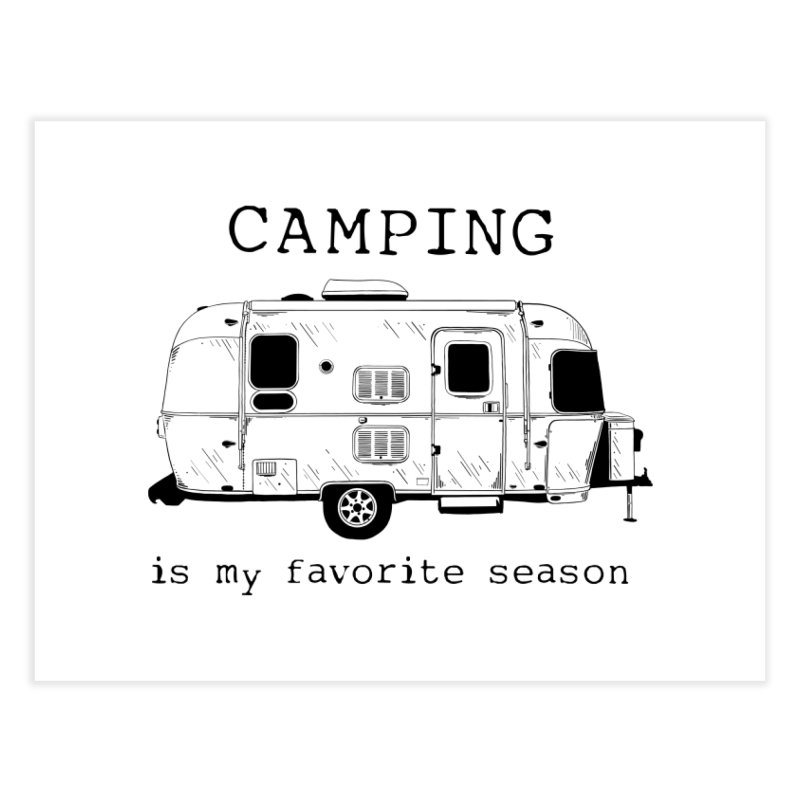 Camping is my favorite season Home Fine Art Print by Roam & Roots Shop