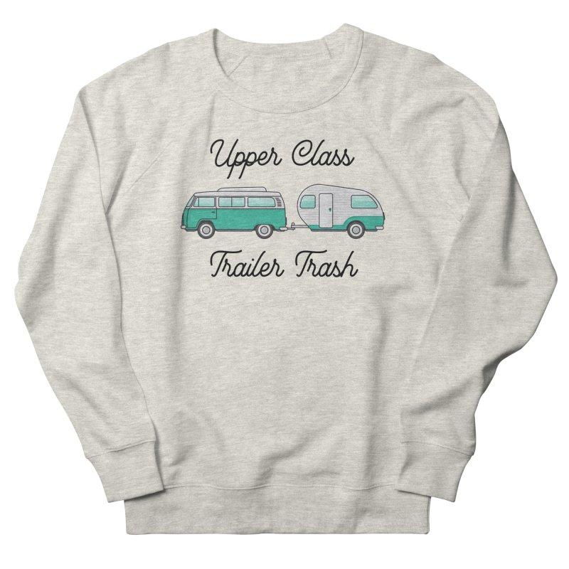 Upper Class Trailer Trash Women's Sweatshirt by Roam & Roots Shop