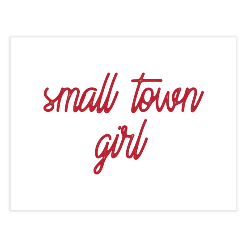 Small Town Girl Home Fine Art Print by Roam & Roots Shop