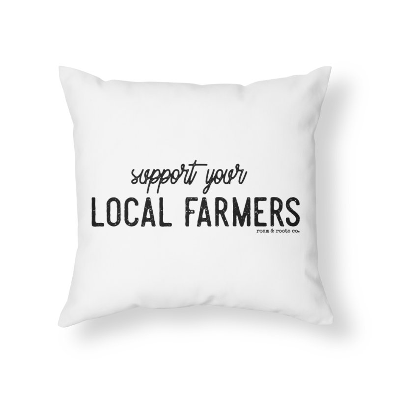 Support Your Local Farmers Home Throw Pillow by Roam & Roots Shop