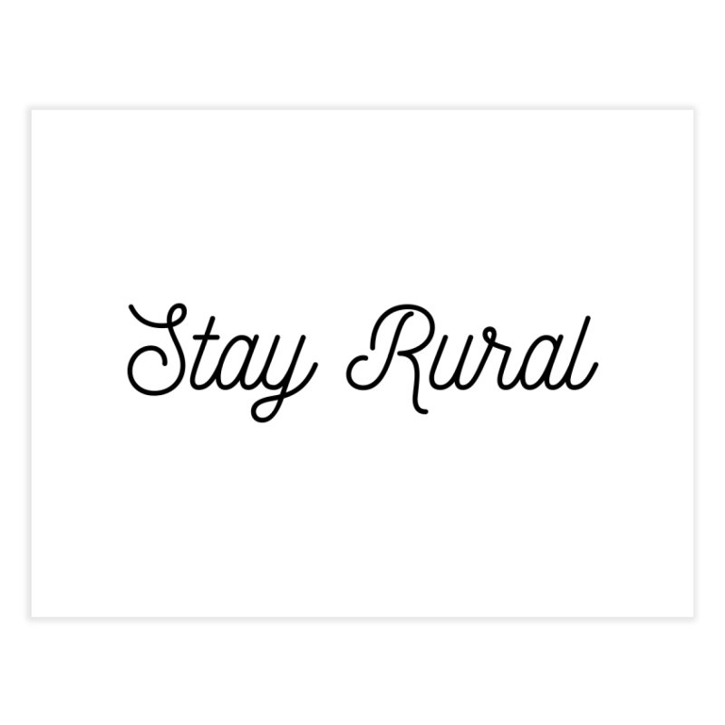 Stay Rural Home Fine Art Print by Roam & Roots Shop