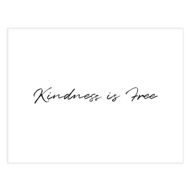 Kindness is Free Home Fine Art Print by Roam & Roots Shop