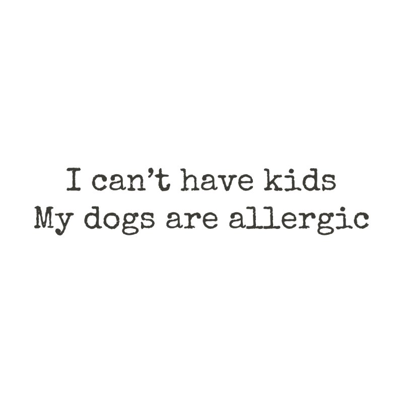 I can't have kids, my dogs are allergic Women's Tank by Roam & Roots Shop