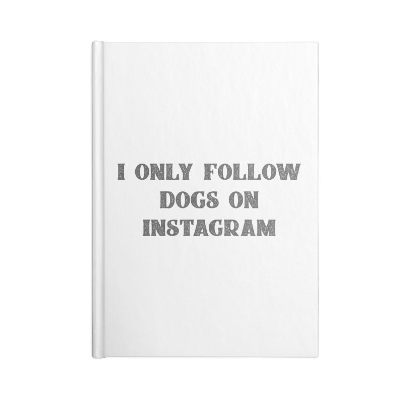 I only follow dogs on Instagram Accessories Notebook by Roam & Roots Shop