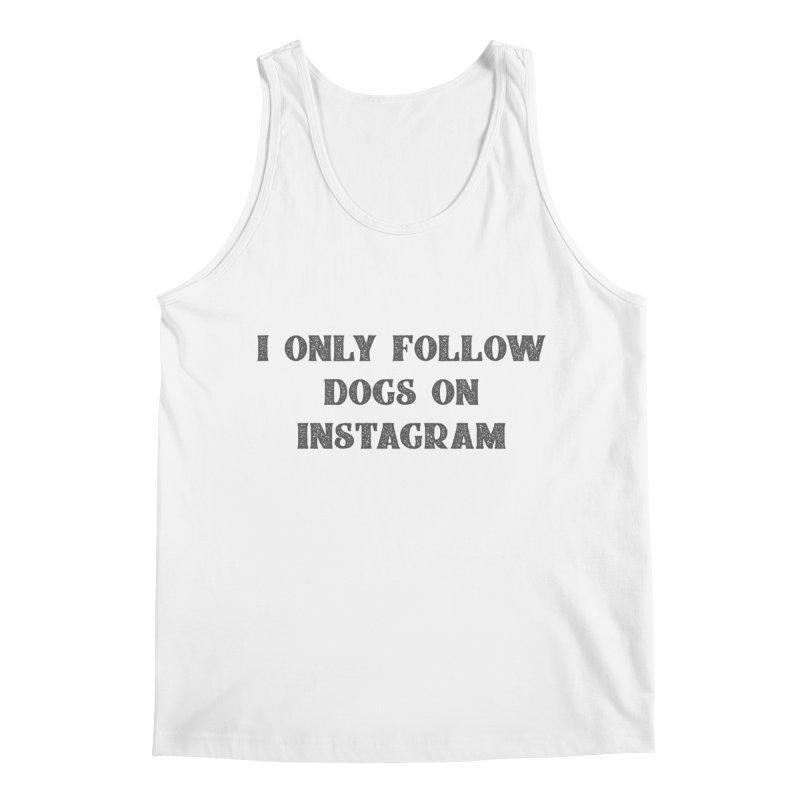 I only follow dogs on Instagram Men's Tank by Roam & Roots Shop