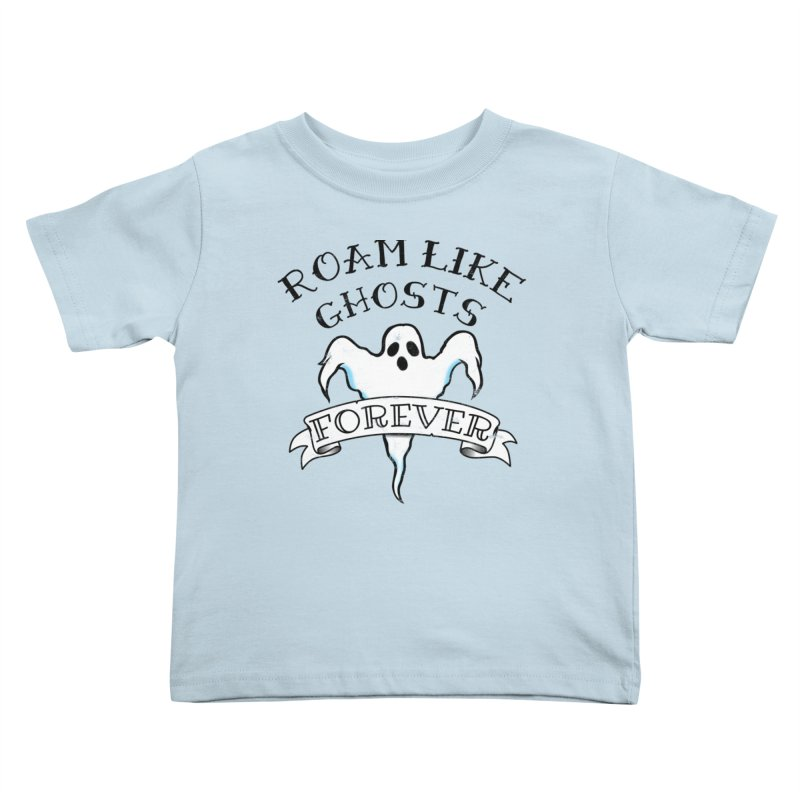 Roam Like Ghosts Forever Kids Toddler T-Shirt by Roam Like Ghost's Merch Shop
