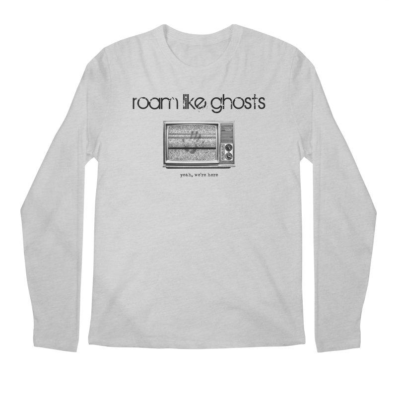 RLG - Yeah, We're Here for light apparel Men's Regular Longsleeve T-Shirt by Roam Like Ghost's Merch Shop