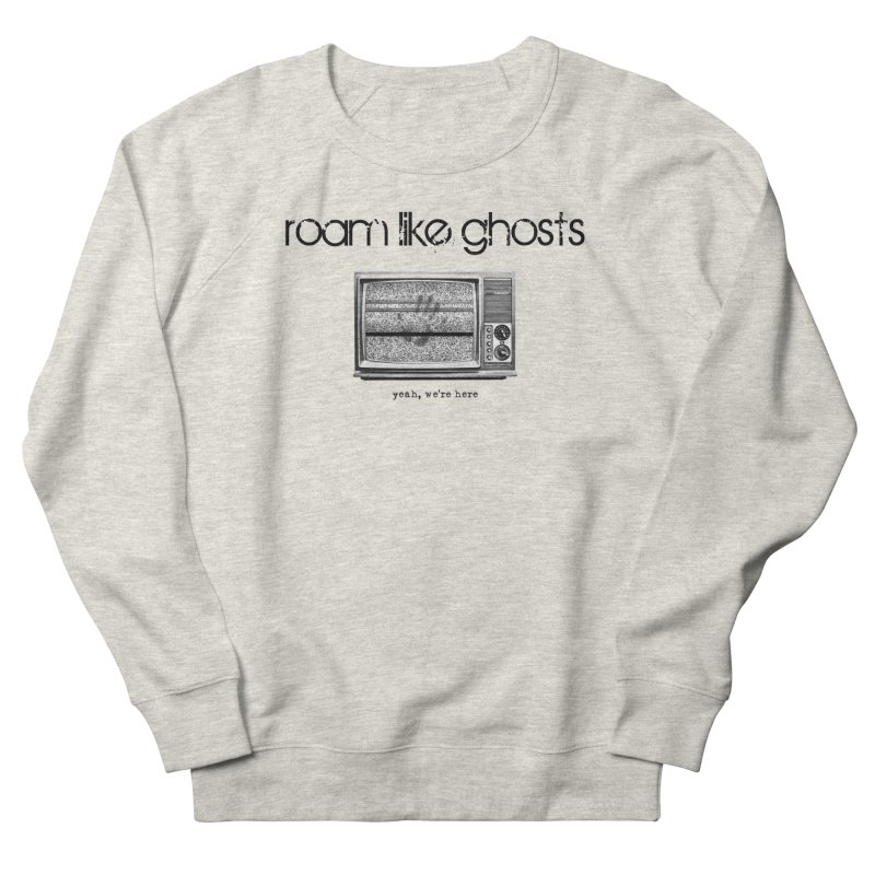 RLG - Yeah, We're Here for light apparel Women's French Terry Sweatshirt by Roam Like Ghost's Merch Shop