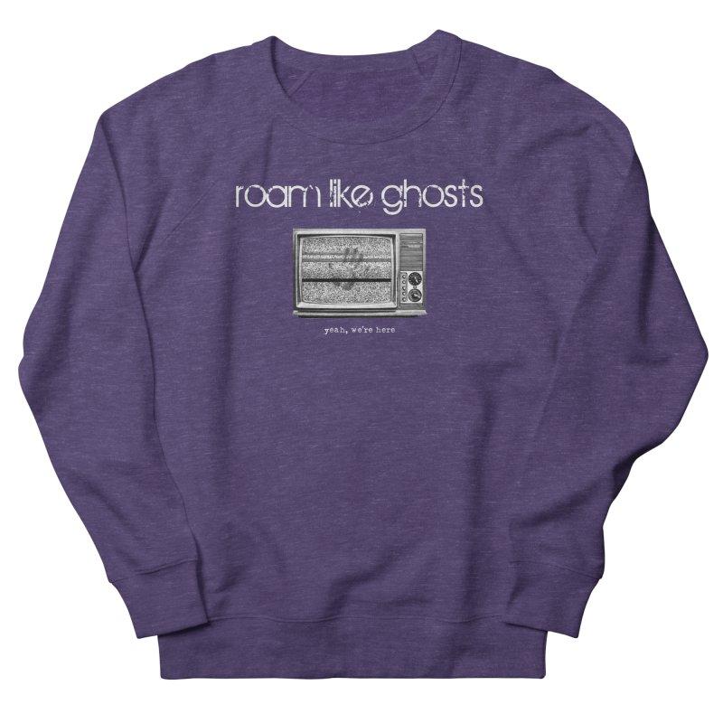 RLG - Yeah, We're Here for dark apparel Women's French Terry Sweatshirt by Roam Like Ghost's Merch Shop