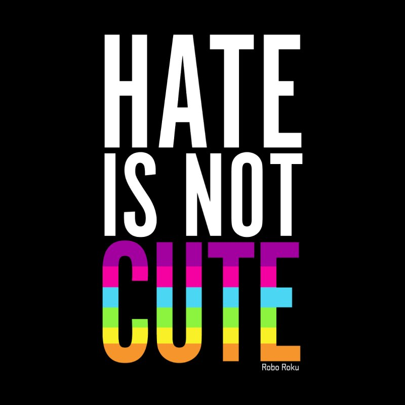 Hate Is Not Cute Home Fine Art Print by Robo Roku