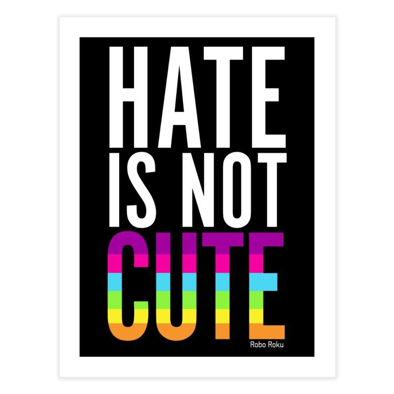 Hate Is Not Cute Home Fine Art Print by Robo Roku